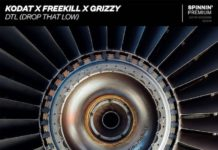 Kodat Freekill Grizzy DTL Drop That Low Spinnin' Records