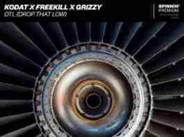 Kodat Freekill Grizzy DTL Drop That Low Spinnin' Records