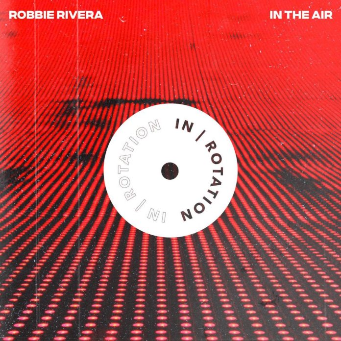 Robbie Rivera In The Air IN ROTATION