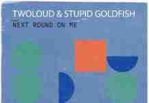 Stupid Goldfish twoloud Next Round On Me PLAYBOX