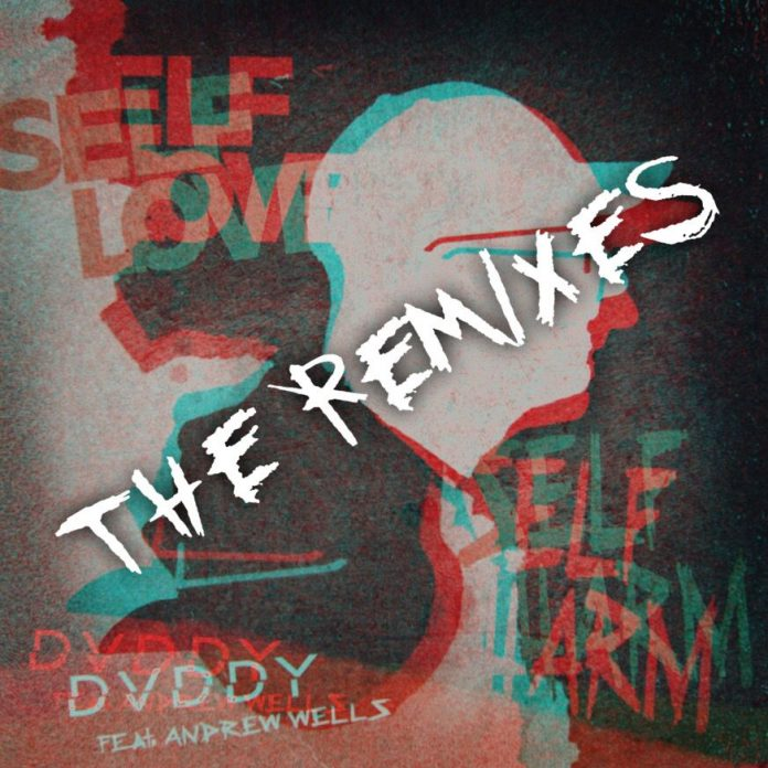 DVDDY Andrew Wells Self Love Self Harm BVLVNCE Remix